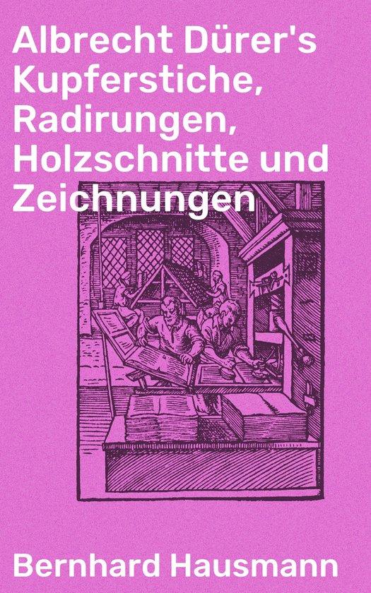 Albrecht Dürer's Kupferstiche, Radirungen, Holzschnitte und Zeichnungen