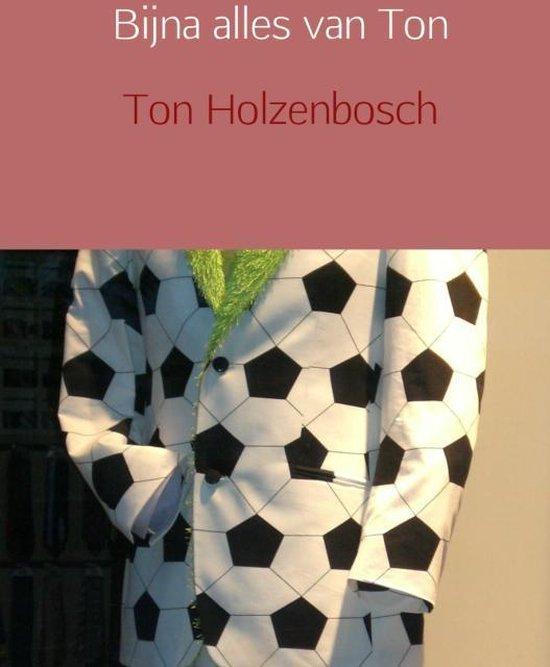 Bijna alles van Ton - Ton Holzenbosch   Fthsonline.com