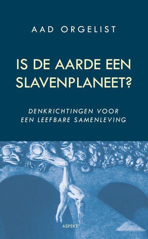 Is de aarde een slavenplaneet? - Aad Orgelist |