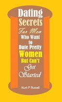 Dating Secrets For Men Who Want to Date Pretty Women But Can't Get Started