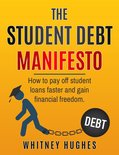 The Student Debt Manifesto: How to Pay Off Student Loans Faster and Gain Financial Freedom.