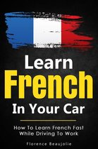 Learn French In Your Car: How To Learn French Fast While Driving To Work