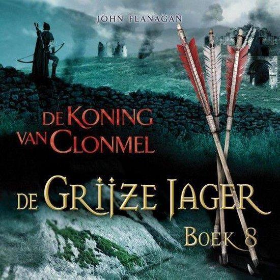 De Grijze Jager 8 - De koning van Clonmel - John Flanagan |
