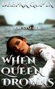When Queen Drowns