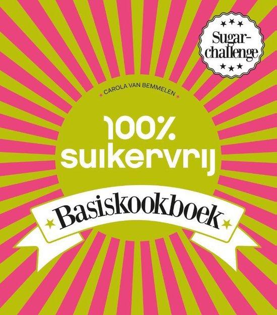 100% suikervrij - 100% suikervrij basiskookboek - Carola van Bemmelen |