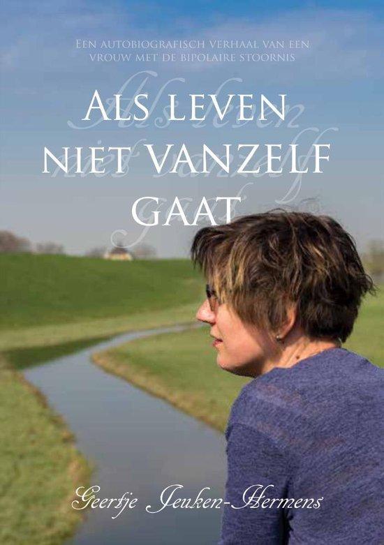 Als leven niet vanzelf gaat - een autobiografisch verhaal van een vrouw met de bipolaire stoornis - Geertje Jeuken | Fthsonline.com