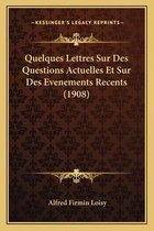 Quelques Lettres Sur Des Questions Actuelles Et Sur Des Evenements Recents (1908)