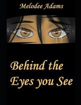 Behind the Eyes you See