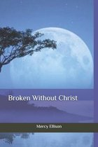 Broken Without Christ