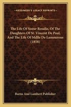 The Life of Soeur Rosalie, of the Daughters of St. Vincent de Paul, and the Life of Mdlle de Lamourous (1858)