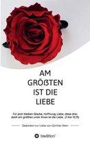 Am groessten ist die Liebe - Gedanken zur Liebe von Gunther Stein