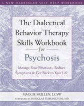 The Dialectical Behavior Therapy Skills Workbook for Psychosis