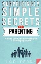 Surprisingly Simple Secrets To Parenting