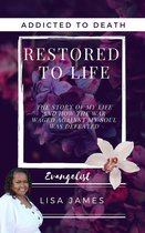 Addicted to Death Restored to Life: The Story of My Life and How the War Waged Against My Soul was Defeated
