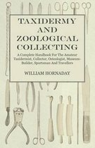 Taxidermy and Zoological Collecting - A Complete Handbook for the Amateur Taxidermist. Collector, Osteologist, Museum-Builder, Sportsman, and Traveller - With Chapters on Collecting and Preserving Insects