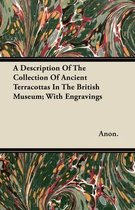 A Description Of The Collection Of Ancient Terracottas In The British Museum; With Engravings