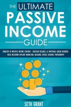 The Ultimate Passive Income Guide: Analysis of Multiple Income Streams - Discover Reliable & Profitable Online Business Ideas Including Affiliate Marketing, Blogging, Google AdSense, Photography