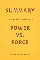 Summary of David R. Hawkins's Power Vs. Force