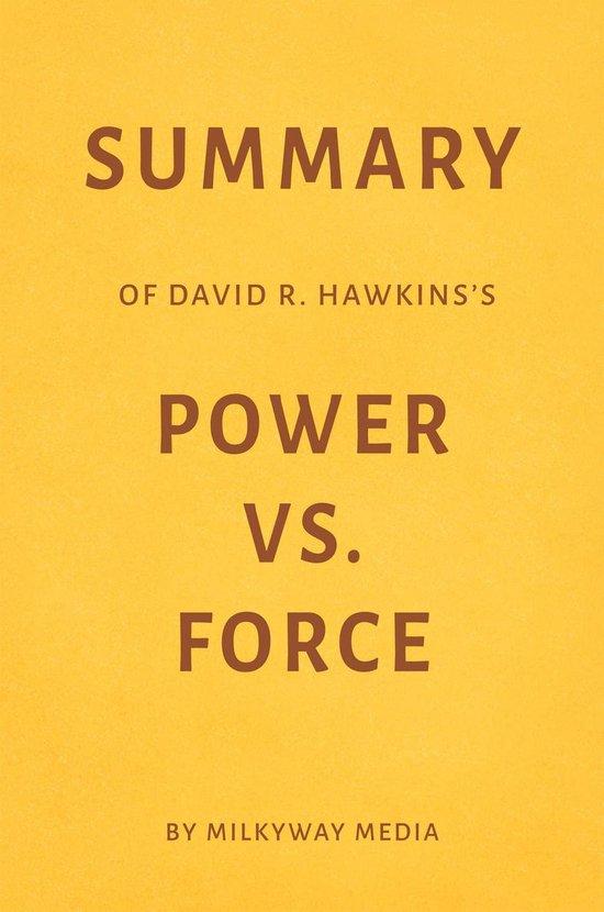 Summary of David R. Hawkins's Power Vs. Force