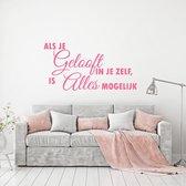 Muursticker Als Je Gelooft In Jezelf, Is Alles Mogelijk -  Roze -  160 x 82 cm  - Muursticker4Sale