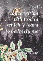 A Conversation with God in which I learn to be freely me