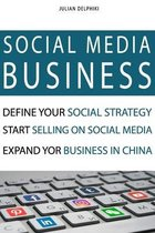 Social Media Business: Define your social strategy, start selling on social media and expand your business in China