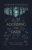 Boek cover Adorning the Dark van Andrew Peterson