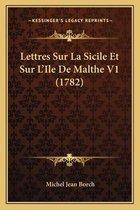 Lettres Sur La Sicile Et Sur L'Ile de Malthe V1 (1782)