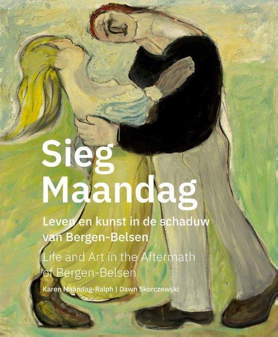 Sieg Maandag - Life And Art In The Aftermath Of Bergen-Belsen