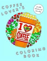 I Heart Coffee: Coffee Lovers Coloring Book for Adult Relaxation and Stress Relief