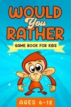 Would You Rather Game Book For Kids Ages 6-12