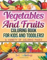 Vegetables And Fruits Coloring Book For Kids And Toddlers! A Variety Of Coloring Pages