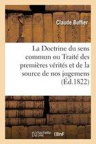La Doctrine Du Sens Commun Ou Traite Des Premieres Verites Et de la Source de Nos Jugemens