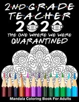 2nd Grade Teacher 2020 The One Where We Were Quarantined Mandala Coloring Book for Adults