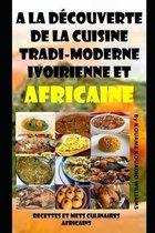 A la decouverte de la cuisine tradi-moderne Ivoirienne et Africaine