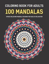 Coloring Book For Adults 100 Mandalas Stress Relieving Mandala Designs for Adults Relaxation