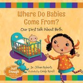 Boek cover Where Do Babies Come From? - Just Enough Our First Talk About Birth van Dr. Jillian Roberts