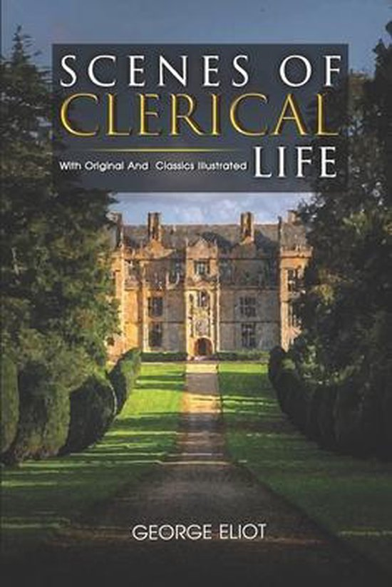 Scenes of Clerical Life: ( illustrated ) Original Classic Novel, Unabridged Classic Edition
