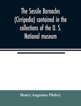 The sessile barnacles (Cirripedia) contained in the collections of the U. S. National museum; including a monograph of the American species