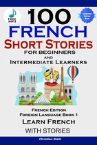 100 French Short Stories for Beginners and Intermediate Learners
