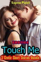 Erotica: Touch Me: 3 Erotic Short Stories Bundle