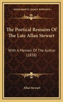 The Poetical Remains of the Late Allan Stewart the Poetical Remains of the Late Allan Stewart