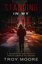 Standing In My Lane: A Memoir Of An Reality Urban American Dream