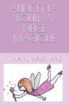 Aline Et La Boule a Neige Magique
