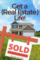 Get a (Real Estate) Life!