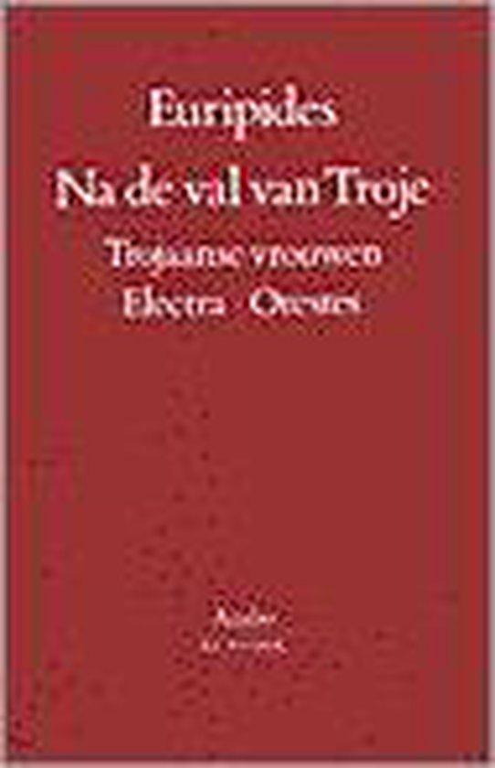 Na de val van Troje 1 Trojaanse vrouwen, Electra, Orestes - Euripides |