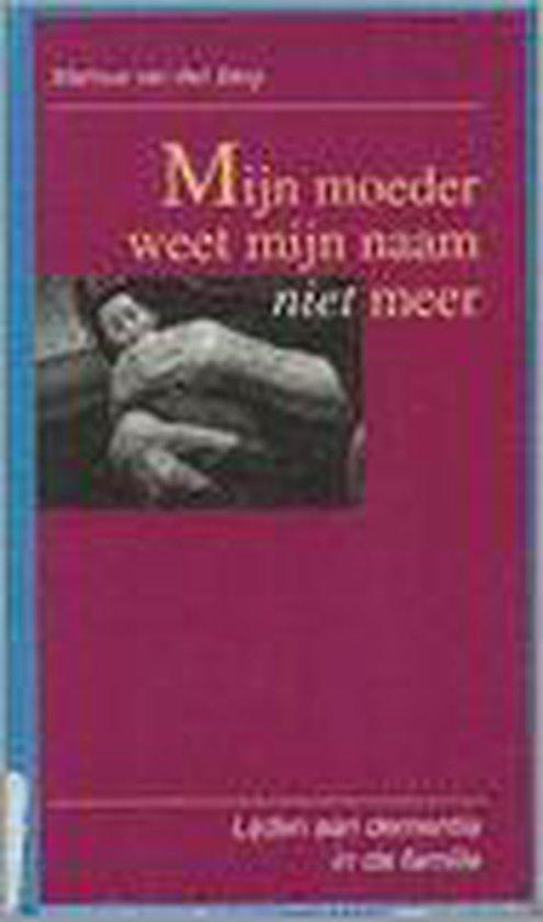 Mijn moeder weet mijn naam niet meer - Marinus van den Berg |