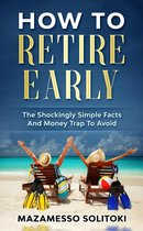 How To Retire Early: The Shockingly Simple Facts