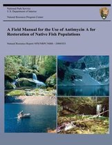 A Field Manual for the Use of Antimycin a for Restoration of Native Fish Population