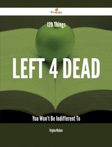 128 Things Left 4 Dead You Won't Be Indifferent To